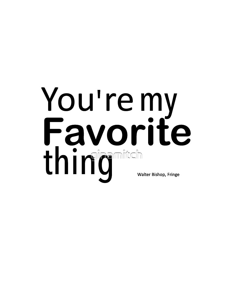 You're my favorite thing by ginamitch