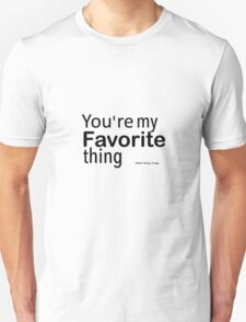 You're my favorite thing Unisex T-Shirt
