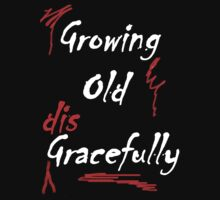 GROWING OLD DISGRACEFULLY-B by PhotogeniquE IPA