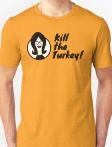 Kill The Turkey! Unisex T-Shirt