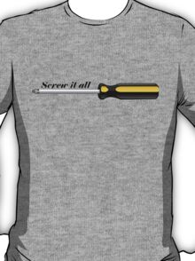 Screw it All T-Shirt