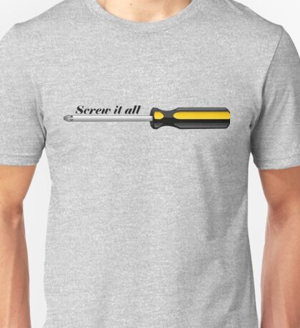 Screw it All Unisex T-Shirt