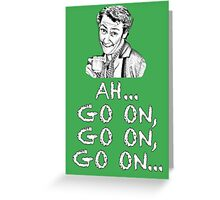 MRS. DOYLE - AH, GO ON, GO ON Greeting Card