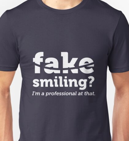 Fake Smiling I'm A Professional At That Unisex T-Shirt