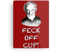 FATHER JACK HACKETT - FECK OFF CUP! Metal Print