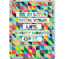 Be in Love with your life iPad Case/Skin