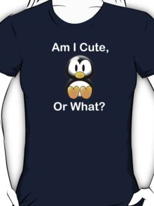Am I Cute, Or What? T-Shirt