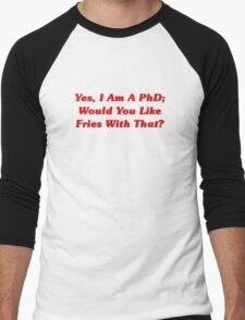Yes, I Am A PhD Would You Like Fries With That? Men's Baseball ¾ T-Shirt