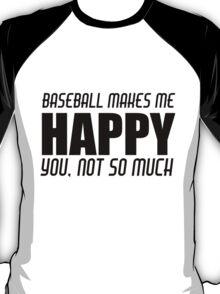 BASEBALL MAKES ME HAPPY T-Shirt