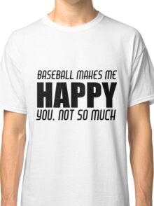 BASEBALL MAKES ME HAPPY Classic T-Shirt