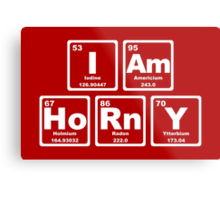 I Am Horny - Periodic Table Metal Print