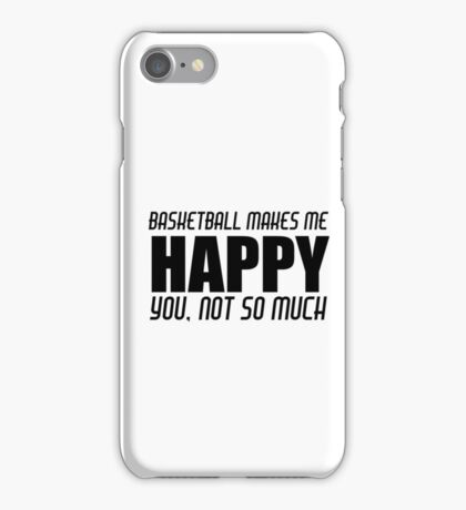 BASKETBALL MAKES ME HAPPY iPhone Case/Skin