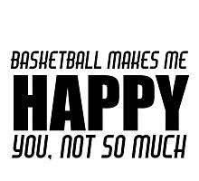 BASKETBALL MAKES ME HAPPY Photographic Print
