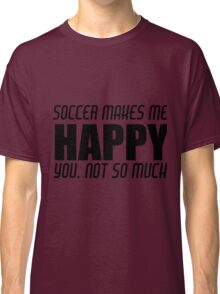 SOCCER MAKES ME HAPPY Classic T-Shirt