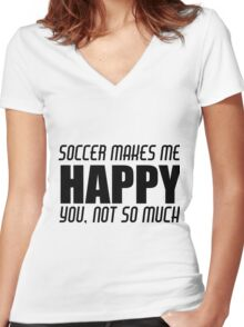 SOCCER MAKES ME HAPPY Women's Fitted V-Neck T-Shirt