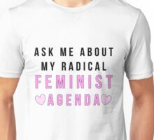 Ask Me About My Radical Feminist Agenda Unisex T-Shirt
