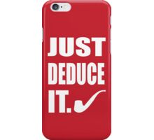 Just Deduce It. iPhone Case/Skin