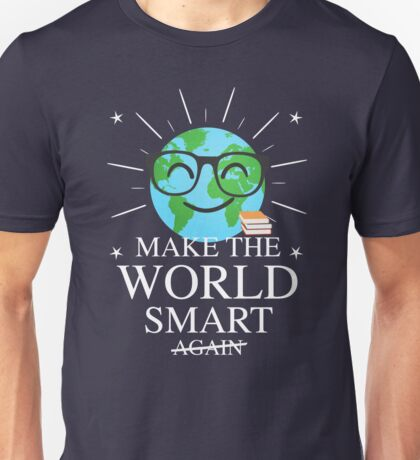 Make The World Smart Again  Unisex T-Shirt