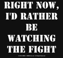 Right Now, I'd Rather Be Watching The Fight - White Text by cmmei