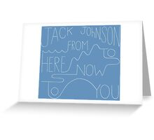 From Here To Now To You Greeting Card