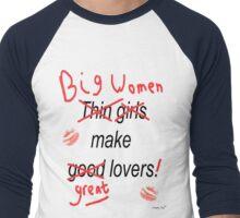 Big Women Make Great Lovers Men's Baseball ¾ T-Shirt