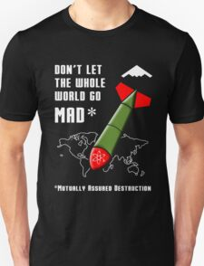 Don't Let the Whole World Go MAD T-Shirt