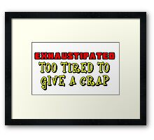 EXHAUSTIPATED TOO TIRED TO GIVE A CRAP Framed Print