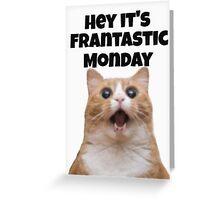 Hey it's frantastic Monday  Greeting Card