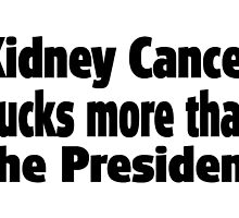 Kidney Cancer Sucks more than the President by greatshirts