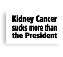Kidney Cancer Sucks more than the President Canvas Print