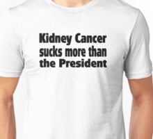 Kidney Cancer Sucks more than the President Unisex T-Shirt