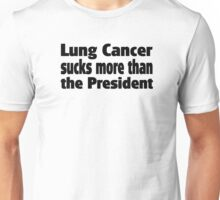 Lung Cancer sucks more than the President Unisex T-Shirt