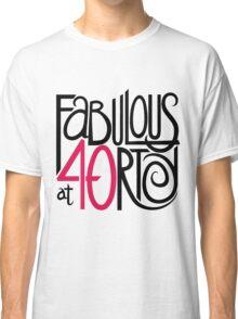 Fabulous at 40rty! Classic T-Shirt