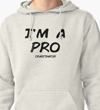 I'm a pro(crastinator) Pullover Hoodie