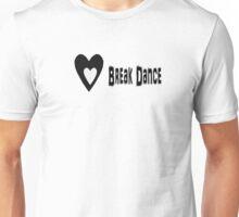 I Love Break Dancing Unisex T-Shirt