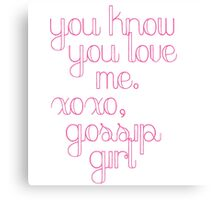 You Know You Love Me Gossip Girl Canvas Print