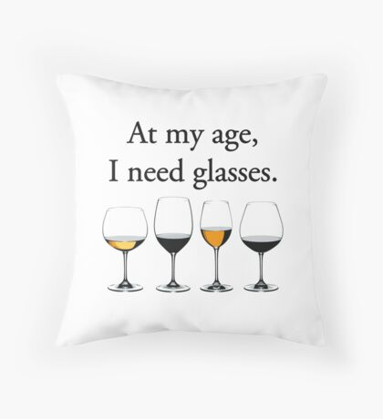 At My Age, I Need Glasses Throw Pillow
