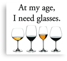 At My Age, I Need Glasses Canvas Print