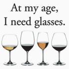 At My Age, I Need Glasses by TheShirtYurt