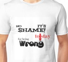 No shame for being wrong, it's shame to stay wrong Unisex T-Shirt