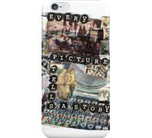 Every Picture( tells a story..) iPhone Case/Skin