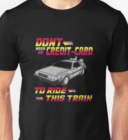 Don't Need No Credit Card To Ride This Train Unisex T-Shirt