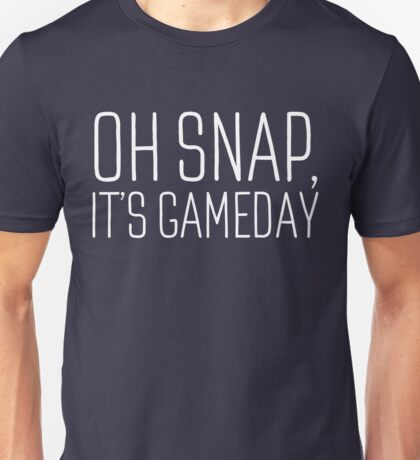 Oh snap, it's gameday. Unisex T-Shirt