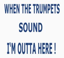 WHEN THE TRUMPET SOUNDS I'M OUTTA HERE! by Charlene Aycock