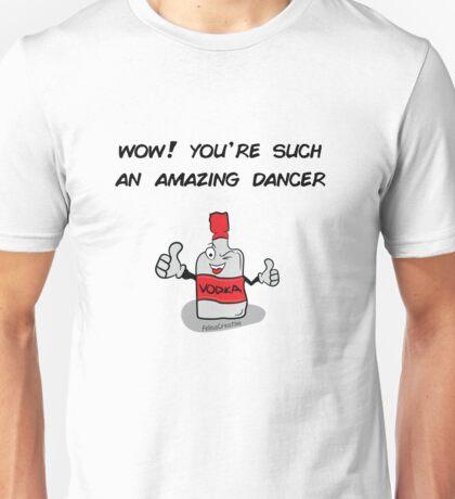 You're an amazing dancer Unisex T-Shirt