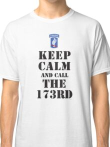 KEEP CALM AND CALL THE 173RD Classic T-Shirt