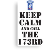 KEEP CALM AND CALL THE 173RD Canvas Print