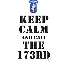 KEEP CALM AND CALL THE 173RD Photographic Print