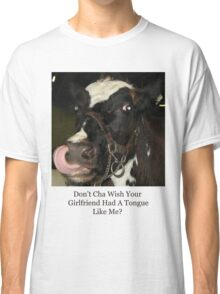Don't Cha Wish Your Girlfriend Had A Tongue Like Me? Classic T-Shirt