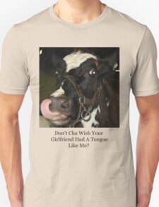 Don't Cha Wish Your Girlfriend Had A Tongue Like Me? T-Shirt